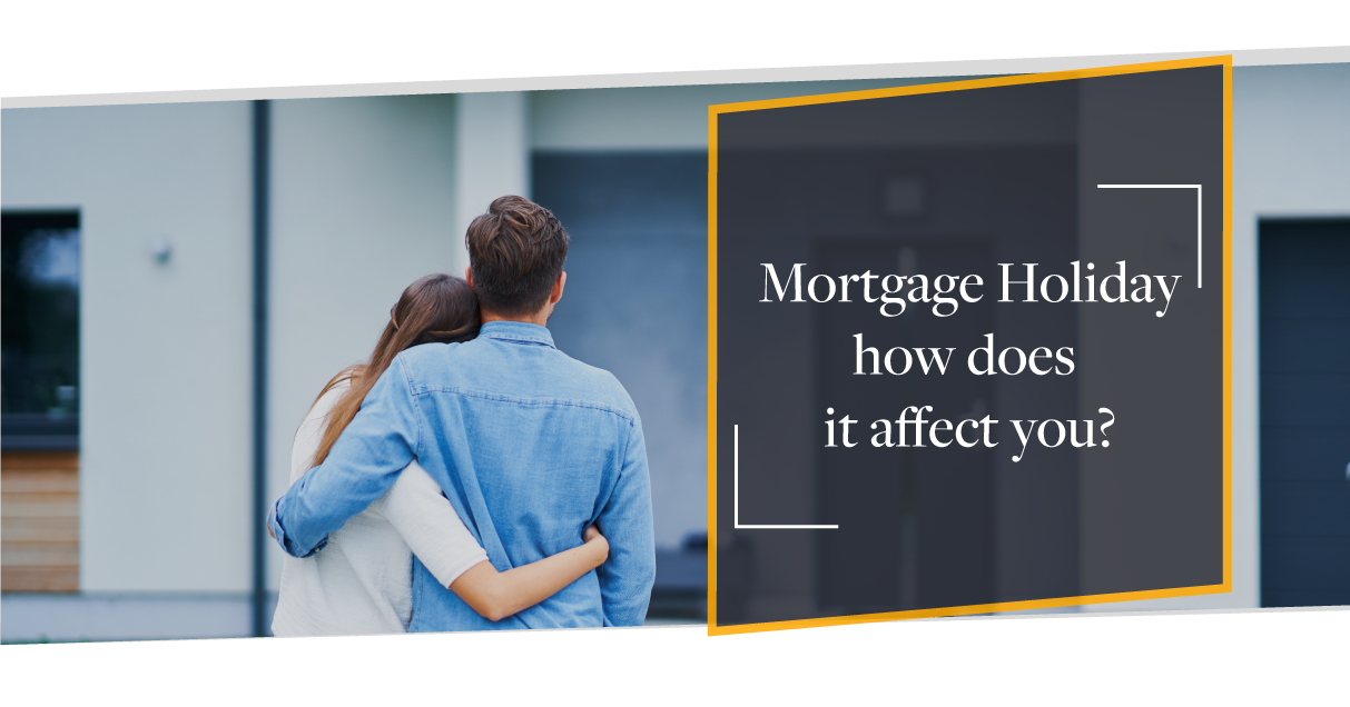 Mortgage Holiday - How does it Affect you?