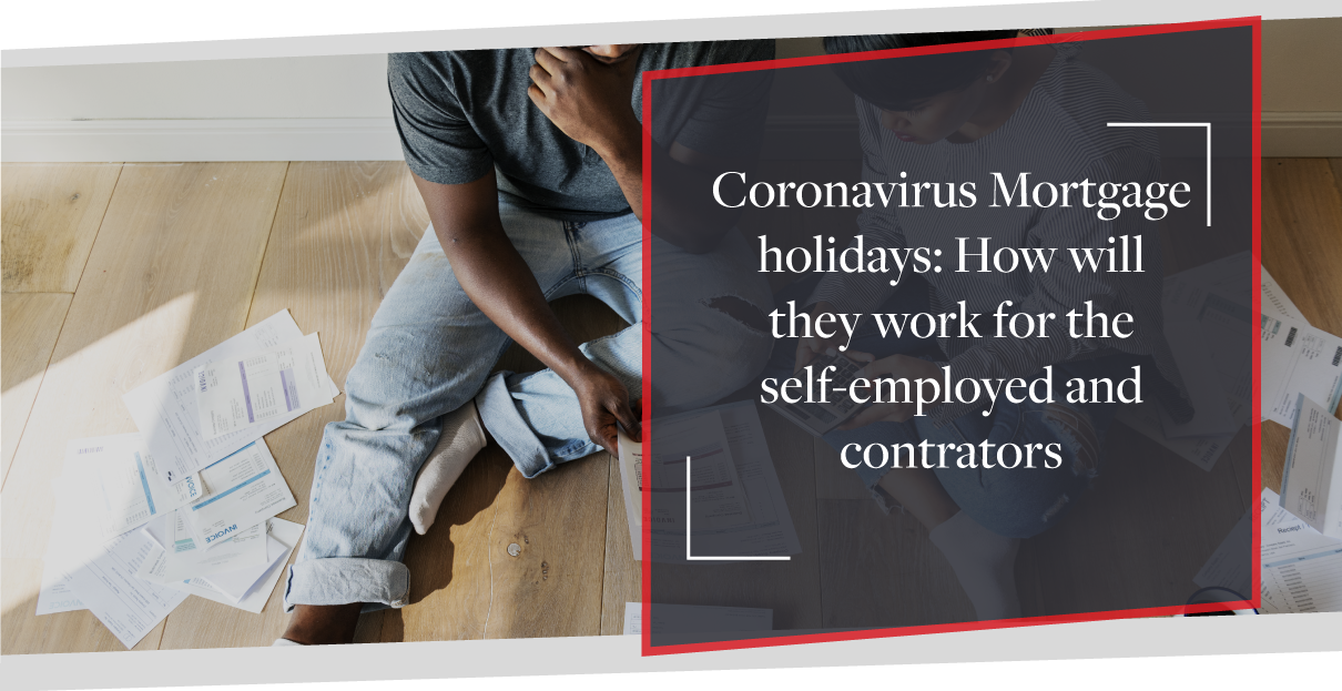 Coronavirus mortgage holidays: how will they work for the self-employed and contractors?