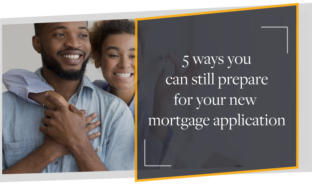 5 ways you can still prepare for your first mortgage