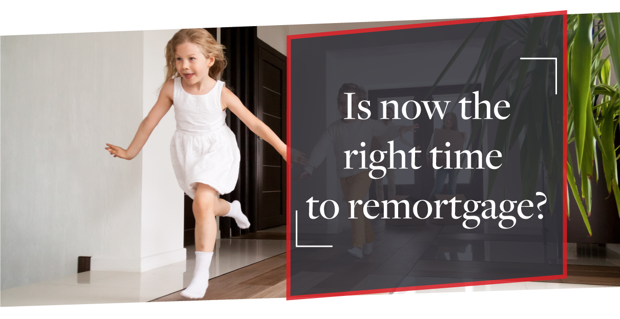 Is now a good time to remortgage?