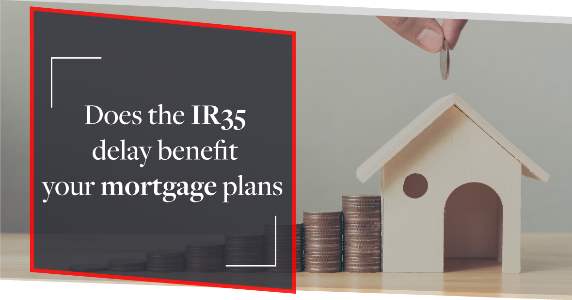 This is why the IR35 delay is ideal for contractors and their mortgage plans