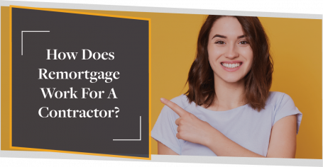 How Does Remortgage Work For A Contractor? | CMME Review