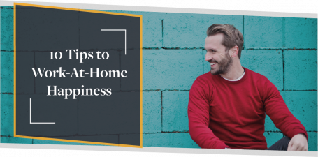 Top 10 Tips to Work-At-Home Happiness