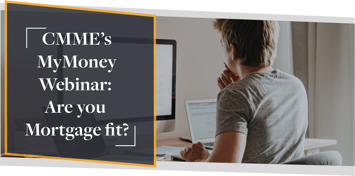 CMME's MyMoney Webinar: Are You Mortgage Fit? | CMME Video