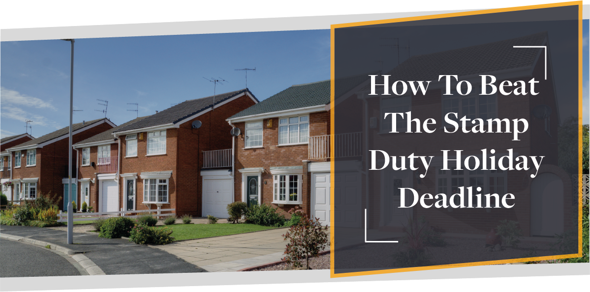 How To Beat The Stamp Duty Holiday Deadline | CMME Explains