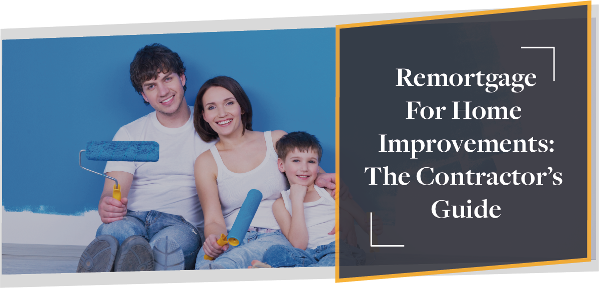 Remortgaging For Home Improvements: The Contractor's Guide | CMME