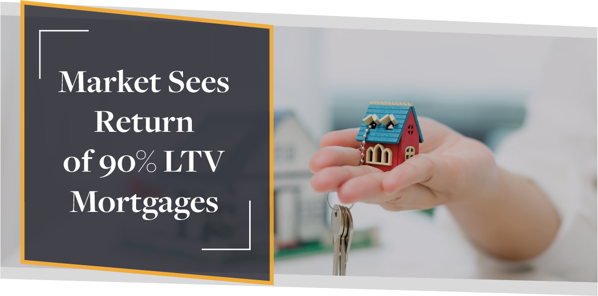 Market Sees Return of 90% LTV Mortgages | CMME