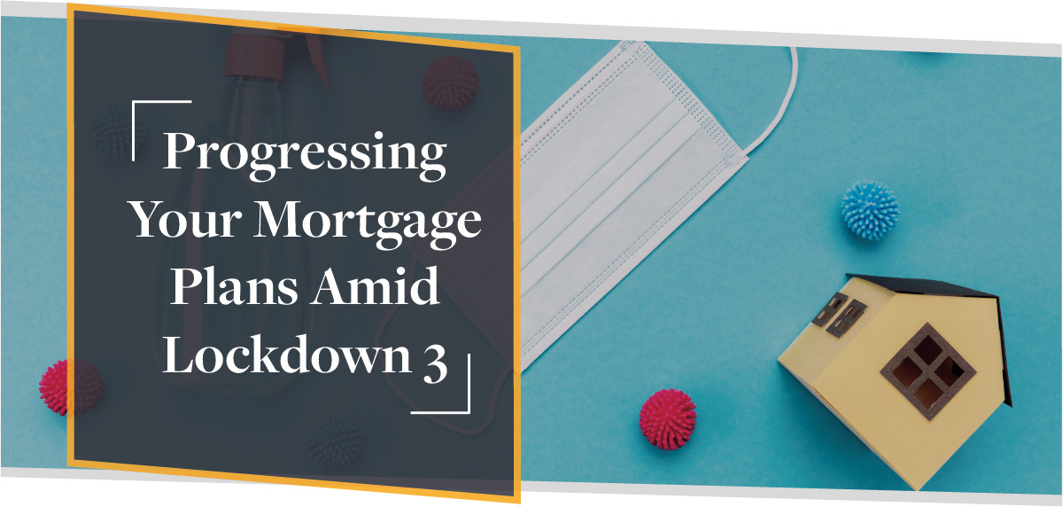Progressing Your Mortgage Plans Amid Lockdown 3 | CMME