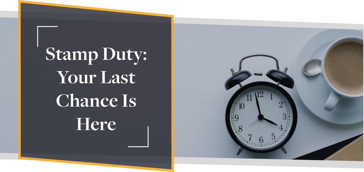Stamp Duty: Your Last Chance Is Here | CMME