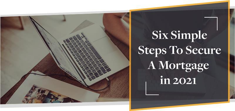 Six Simple Steps To Secure A Mortgage in 2021 | CMME Explains