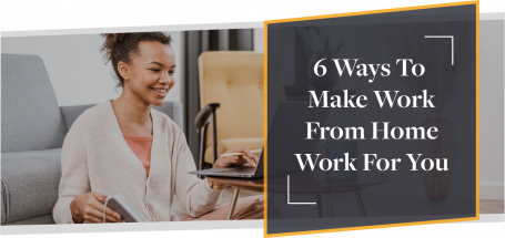6 Ways To Make Work From Home Work For You | CMME