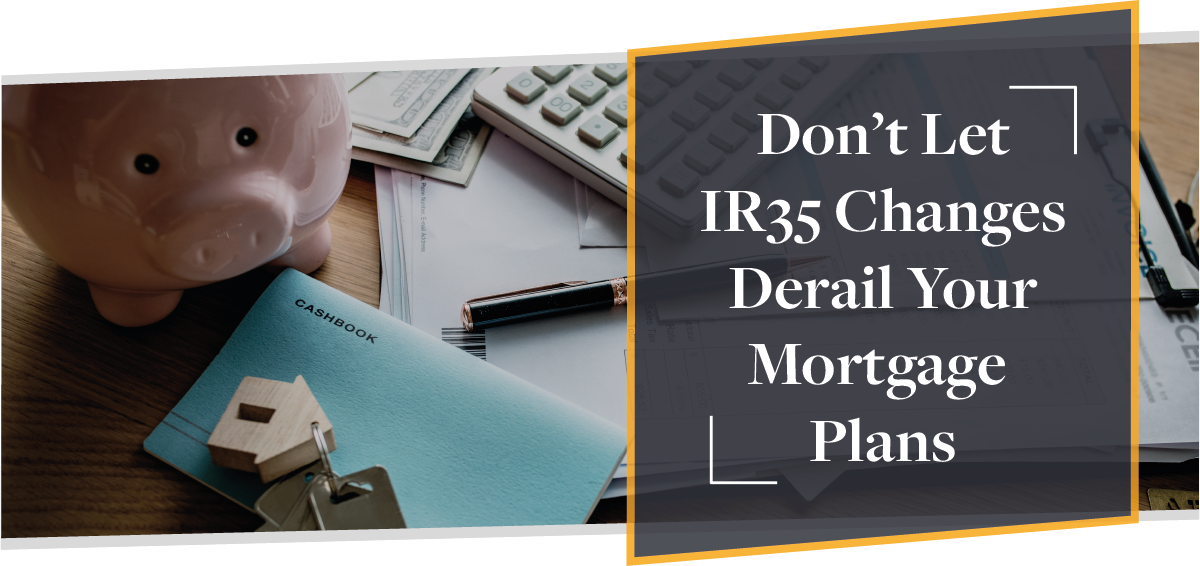 Don't Let IR35 Changes Derail Your Mortgage Plans: Here's How | CMME