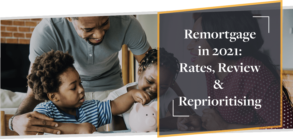 Remortgage in 2021: Rates, Review & Reprioritising | CMME Explains