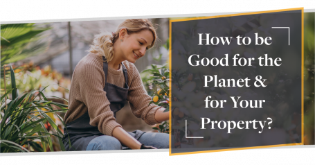 How to be Good for the Planet & for Your Property? | Earth Day 2021