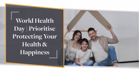 World Health Day: Prioritise Protection Your Health & Happiness | CMME